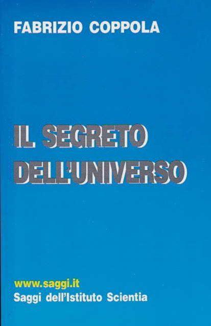 Il segreto dell'universo - Saggi dell'Istituto Scientia - ISBN = 8890087803; 9788890087806